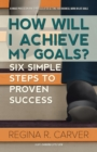 How Will I Achieve My Goals? : Six Simple Steps to Proven Success - eBook