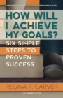 How Will I Achieve My Goals? : Six Simple Steps to Proven Success - Book