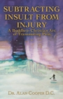 Subtracting Insult from Injury : A Buddheo-Christian Art of Transmuting Pain - Book