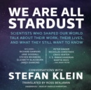 We Are All Stardust : Scientists Who Shaped Our World Talk about Their Work, Their Lives, and What They Still Want to Know - eAudiobook