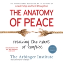 The Anatomy of Peace, Expanded Second Edition : Resolving the Heart of Conflict - eAudiobook