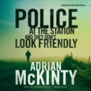 Police at the Station and They Don't Look Friendly - eAudiobook