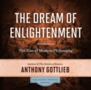 The Dream of Enlightenment : The Rise of Modern Philosophy - eAudiobook