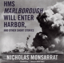 HMS Marlborough Will Enter Harbor, and Other Short Stories - eAudiobook