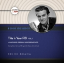 This Is Your FBI, Vol. 1 - eAudiobook