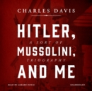 Hitler, Mussolini, and Me : A Sort of Triography - eAudiobook