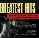 Greatest Hits : Original Stories of Assassins, Hit Men, and Hired Guns - eAudiobook