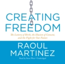 Creating Freedom : The Lottery of Birth, the Illusion of Consent, and the Fight for Our Future - eAudiobook