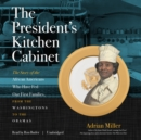 The President's Kitchen Cabinet : The Story of the African Americans Who Have Fed Our First Families, from the Washingtons to the Obamas - eAudiobook