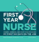 First Year Nurse : Wisdom, Warnings, and What I Wish I'd Known My First 100 Days on the Job - eBook