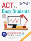 ACT for Busy Students : 15 Simple Steps to Tackle the ACT - eBook