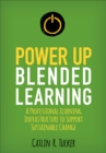 Power Up Blended Learning : A Professional Learning Infrastructure to Support Sustainable Change - Book