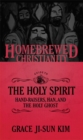 The Homebrewed Christianity Guide to the Holy Spirit : Hand-Raisers, Han, and the Holy Ghost - eBook