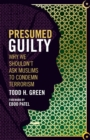 Presumed Guilty : Why We Shouldn't Ask Muslims to Condemn Terrorism - Book
