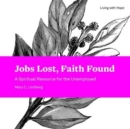 Jobs Lost, Faith Found : A Spiritual Resource for the Unemployed - Book