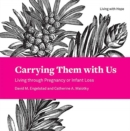 Carrying Them with Us : Living through Pregnancy or Infant Loss - Book