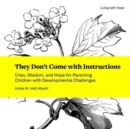 They Don't Come with Instructions : Cries, Wisdom, and Hope for Parenting Children with Developmental Challenges - Book
