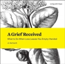 A Grief Received : What to Do When Loss Leaves You Empty-Handed - Book