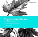 Dignity and Grace : Wisdom for Caregivers and Those Living with Dementia - Book