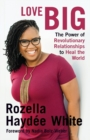 Love Big : The Power of Revolutionary Relationships to Heal the World - Book