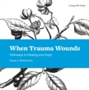 When Trauma Wounds : Pathways to Healing and Hope - eBook