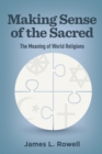 Making Sense of the Sacred : The Meaning of World Religions - Book