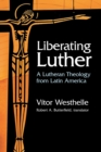 Liberating Luther : A Lutheran Theology from Latin America - Book