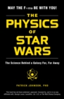 The Physics of Star Wars : The Science Behind a Galaxy Far, Far Away - Book
