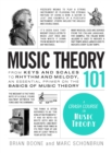 Music Theory 101 : From keys and scales to rhythm and melody, an essential primer on the basics of music theory - Book
