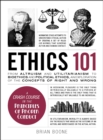 Ethics 101 : From Altruism and Utilitarianism to Bioethics and Political Ethics, an Exploration of the Concepts of Right and Wrong - eBook