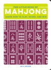 The Little Book of Mahjong : Learn How to Play, Score, and Win - Book