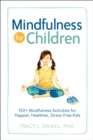 Mindfulness for Children : 150+ Mindfulness Activities for Happier, Healthier, Stress-Free Kids - Book