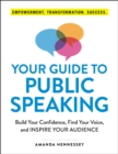 Your Guide to Public Speaking : Build Your Confidence, Find Your Voice, and Inspire Your Audience - eBook
