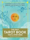 The Only Tarot Book You'll Ever Need : A Modern Guide to the Cards, Spreads, and Secrets of Tarot - Book
