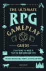 The Ultimate RPG Gameplay Guide : Role-Play the Best Campaign Ever-No Matter the Game! - Book