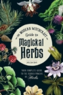 The Modern Witchcraft Guide to Magickal Herbs : Your Complete Guide to the Hidden Powers of Herbs - eBook
