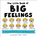 The Little Book of Big Feelings : An Illustrated Exploration of Life's Many Emotions - Book