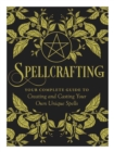 Spellcrafting : Strengthen the Power of Your Craft by Creating and Casting Your Own Unique Spells - Book