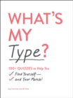 What's My Type? : 100+ Quizzes to Help You Find Yourself-and Your Match! - eBook
