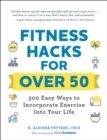 Fitness Hacks for over 50 : 300 Easy Ways to Incorporate Exercise Into Your Life - eBook