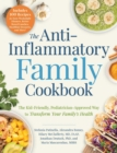 The Anti-Inflammatory Family Cookbook : The Kid-Friendly, Pediatrician-Approved Way to Transform Your Family's Health - eBook