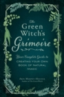 The Green Witch's Grimoire : Your Complete Guide to Creating Your Own Book of Natural Magic - eBook