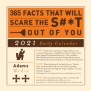 365 Facts That Will Scare the S#*t Out of You 2021 Daily Calendar - Book