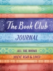 The Book Club Journal : All the Books You've Read, Loved, & Discussed - Book