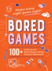 Bored Games : 100+ In-Person and Online Games to Keep Everyone Entertained - eBook