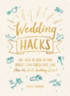 Wedding Hacks : 500+ Ways to Stick to Your Budget, Stay Stress-Free, and Plan the Best Wedding Ever! - Book