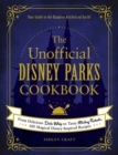 The Unofficial Disney Parks Cookbook : From Delicious Dole Whip to Tasty Mickey Pretzels, 100 Magical Disney-Inspired Recipes - Book