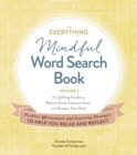 The Everything Mindful Word Search Book, Volume 2 : 75 Uplifting Puzzles to Reduce Stress, Improve Focus, and Sharpen Your Mind - Book