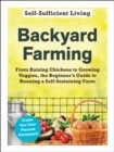 Backyard Farming : From Raising Chickens to Growing Veggies, the Beginner's Guide to Running a Self-Sustaining Farm - eBook