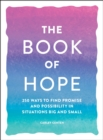 The Book of Hope : 250 Ways to Find Promise and Possibility in Situations Big and Small - eBook